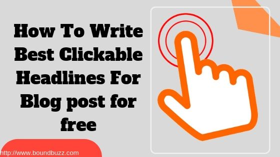 How To Write Best Clickable Headlines For Blog post for free