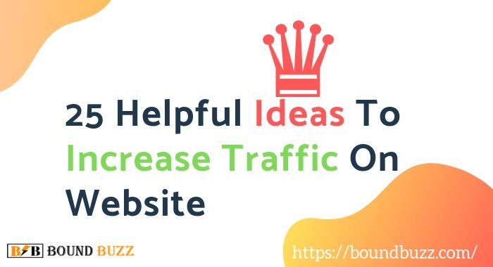 25 Helpful Ideas To Increase Traffic On Website: A Complete Beginners Guide