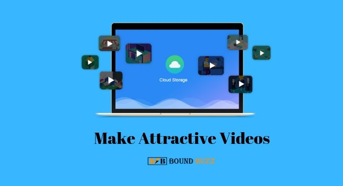Make Attractive Videos to attract more people