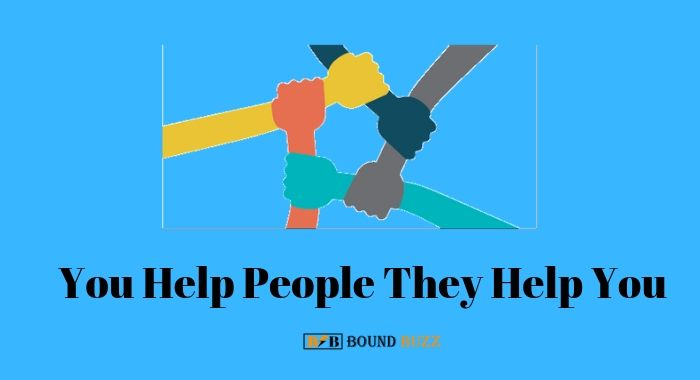 You Help People They Help You