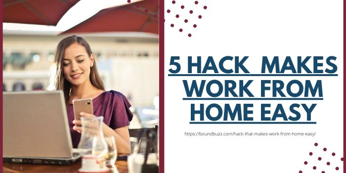 Hacks That Makes Work From Home Easy