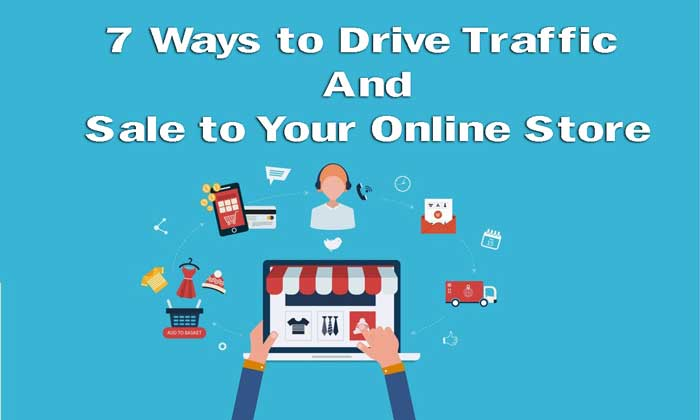 7 Ways to Drive Traffic and Sale to Your Online Store