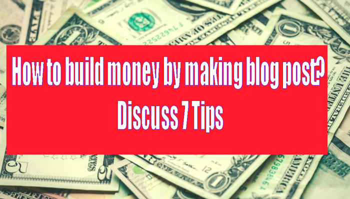 How-to-build-money-by-making-blog-post
