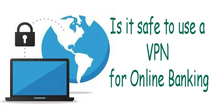 Is-it-safe-to-use-a-VPN-for-Online-Banking