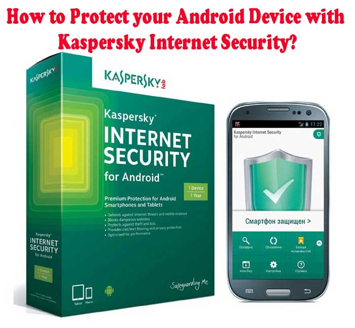 How to Protect your Android Device with Kaspersky Internet Security?