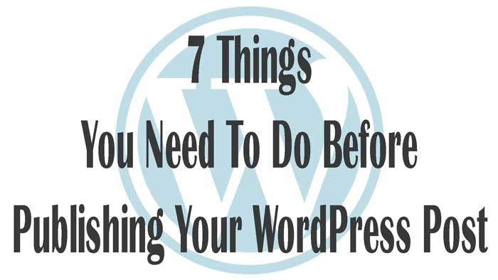 7 Things You Need To Do Before Publishing Your WordPress Post