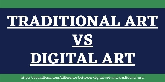 Difference between Digital art and traditional art www.boundbuzz.com