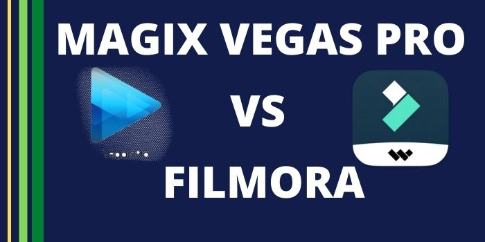 Magix Vegas Pro vs Filmora 2021 | Which Is Better?