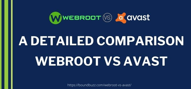 Webroot vs Avast [2021]- A Shootout Comparison Guide!