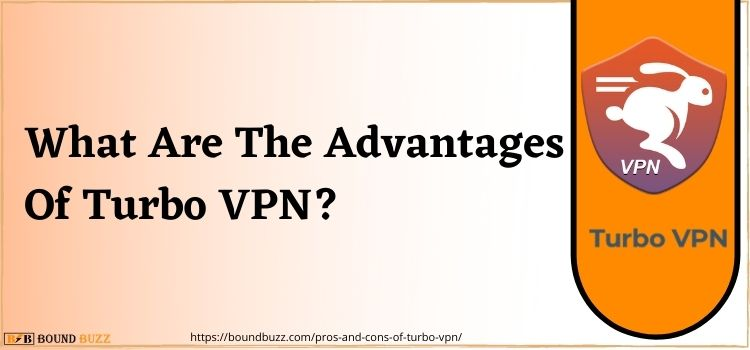 What Are The Advantages Of Turbo VPN