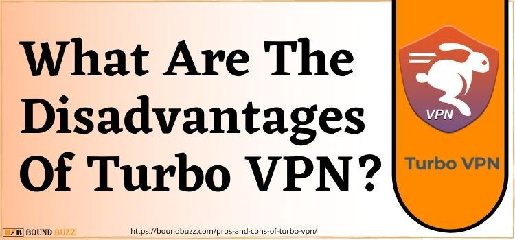What Are The Disadvantages Of Turbo VPN