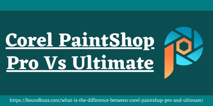 what is the difference between corel paintshop pro and ultimate www.boundbuzz.com