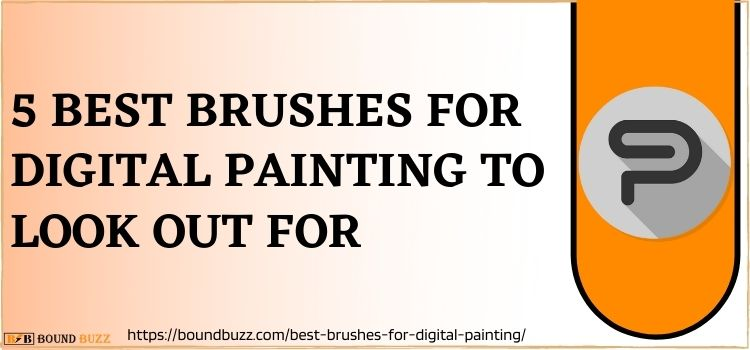 5 Best Brushes For Digital Painting To Look Out For