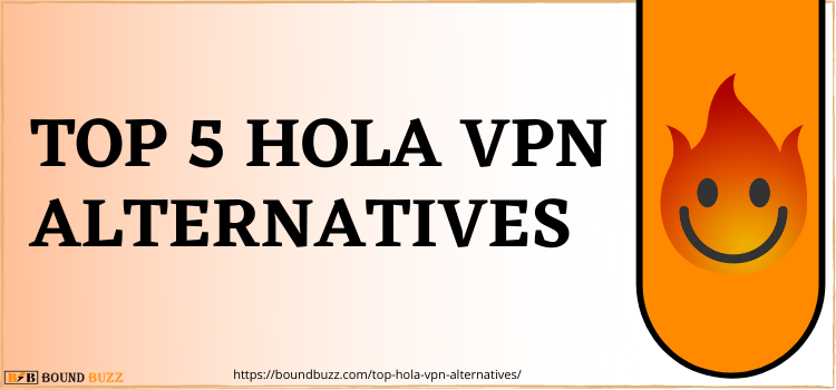 Top 5 Hola VPN Alternatives 2021 | What Can I Use Instead Of Hola VPN?