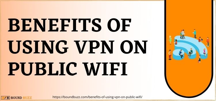 Benefits Of Using VPN On Public Wifi | Why You Should Use A VPN On Public WiFi?