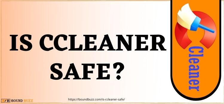 Is CCleaner Safe?